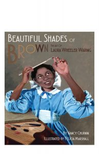 Beautiful Shades of Brown by Nancy Churnin is about African American artist Laura Wheeler Waring.