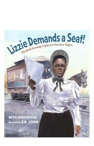 Lizzie Demands a Seat is about Elizabeth Jennings, the first African American woman to refuse to give up her seat on an NYC streetcar.