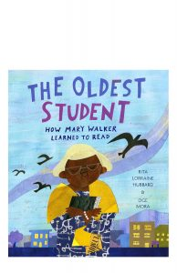 The Oldest Student is the story of Mary Walker, who was freed during the Emancipation Proclamation and learned to read at the age of 116.