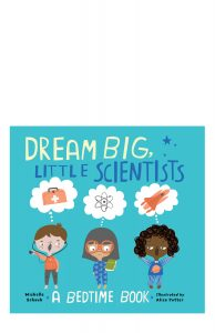 Dream Big, Little Scientists introduces small children to eleven branches of science.