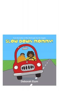 Slow Down Mommy is about a busy mother who decides to turn driving her kids to school into a race.