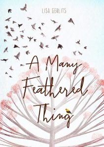 A Many Feathered Thing is a Lisa Gerlits middle grade debut novel.