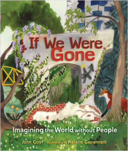 If We Were Gone is a picture book that challenges children to imagine the Earth is it exists now without people.