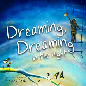 Dreaming, Dreaming in the Night Picture Book by Bethany Stahl