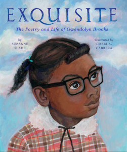 Exquisite: The Poetry and Life of Gwendolyn Brooks Picture Book Biography