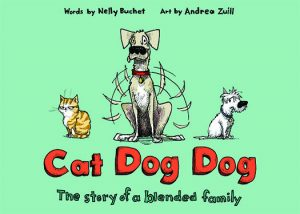 CAT DOG DOG: The Story of a Blended Family, a book by Nelly Buchet, art by Andrea Zuill