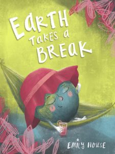 Earth Takes a Break, a book by Emily House