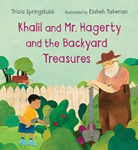 Khalil and Mr. Hagerty and the Backyard Treasures, a book by Tricia Springstubb, illustrated by Elaheh Taherian