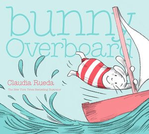 Bunny Overboard is a picture book by NYTimes bestselling-illustrator Claudia Rueda