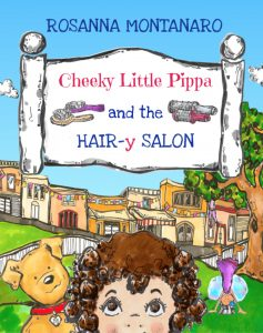 Cheeky Little Pippa and the Hair-y Salon, book by author-illustrator Rosanna Montanaro