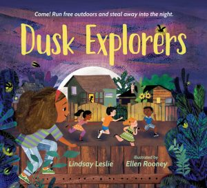 Dusk Explorers is a picture book by Lindsay Leslie, illustrated by Ellen Rooney