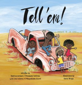 Tell 'em is a picture book by Rosemary Sullivan and Katrina Germeine, illustrated by karen Briggs