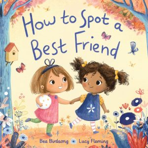 How to Spot a Best Friend is a children's picture book with two little girls holding hands and smiling on the cover.